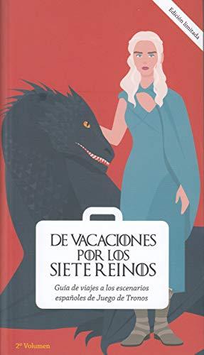 De vacaciones por los Siete Reinos. Volumen 2: Guía de viajes a los escenarios españoles de Juego de Tronos