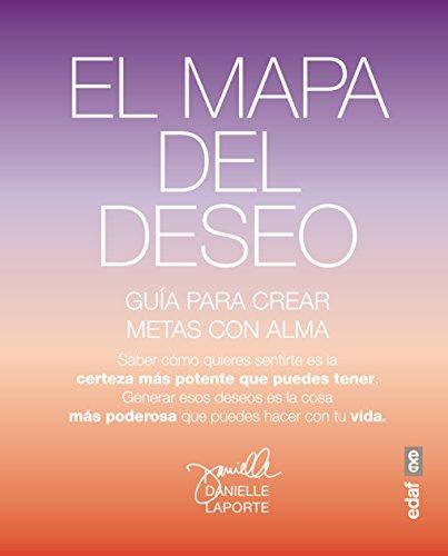 EL MAPA DEL DESEO. UNA GUÍA PARA CREAR OBJETIVOS CON ALMA (Psicología...