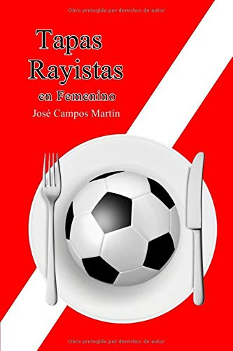 Tapas Rayistas en Femenino: Conoce las Tapas de las Mejores Futbolistas del Rayo Vallecano (2.000-Hoy)