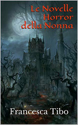 Francesca Tibo - Le Novelle Horror della Nonna  (2020)