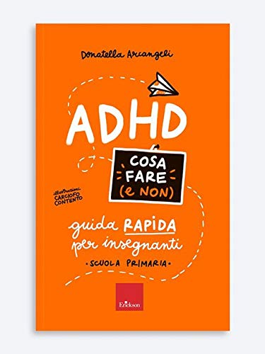 ADHD cosa fare (e non). Guida rapida per insegnanti. Scuola primaria