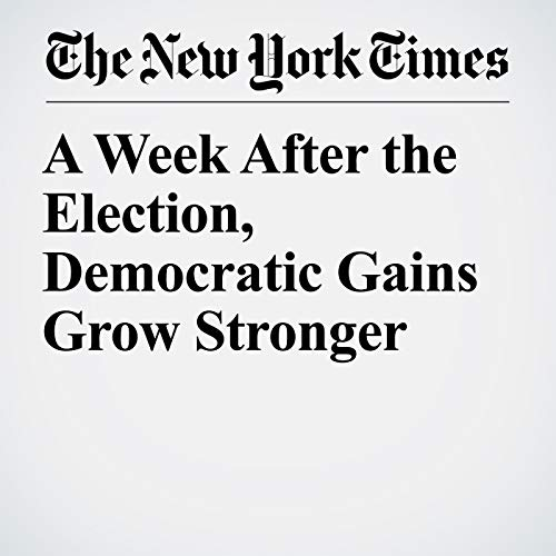 A Week After the Election, Democratic Gains Grow Stronger audiobook cover art