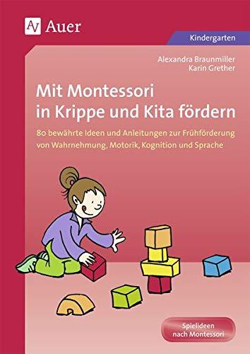 Mit Montessori in Krippe und Kita fördern: 80 bewährte Ideen und Anleitungen zur Frühförderun g von Wahrnehmung, Motorik, Kognition und Sprache (Kindergarten)