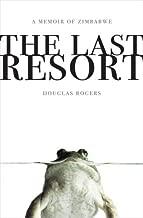The Last Resort: A Memoir of Zimbabwe by Rogers Douglas (2009-09-22) Hardcover