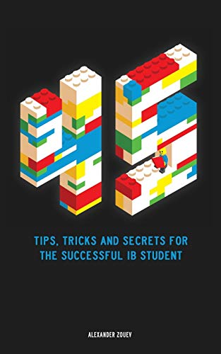 45 Tips, Tricks, and Secrets for the Successful International Baccalaureate [IB] Student