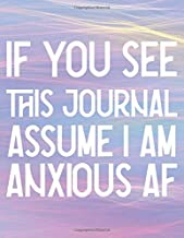 If You See This Journal Assume I Am Anxious AF: Empower Your Progress In Managing Anxiety and Other Intense Emotions; Cognitive Behavior Therapy Guided Tracker