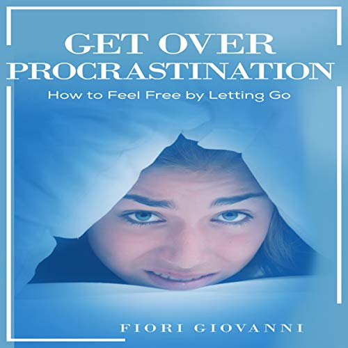 Get over Procrastination: How to Feel Free by Letting Go audiobook cover art