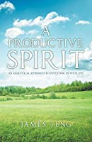 A Productive Spirit: An Analytical Approach to Investing in Your Life