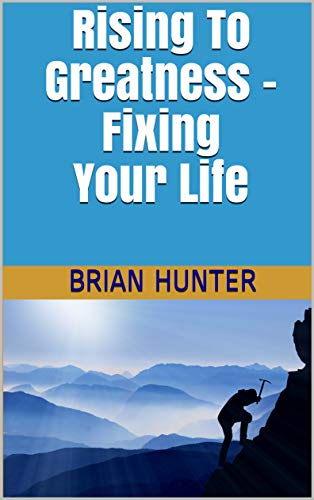 Rising To Greatness: Fixing Your Life (English Edition)