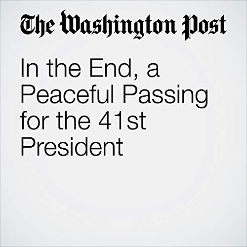 In the End, a Peaceful Passing for the 41st President audiobook cover art