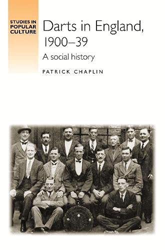 Darts in England, 1900-39: A social history (Studies in Popular Culture)