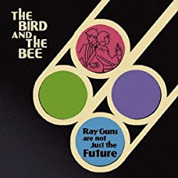 Bird & The Bee - Ray Guns Are Not Just The Future [Japan LTD CD] TOCP-54348
