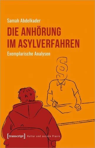Die Anhörung im Asylverfahren: Exemplarische Analysen (Kultur und soziale Praxis)