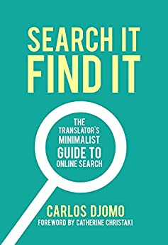 Search It, Find It: The Translator's Minimalist Guide to Online Search by [Carlos Djomo, Catherine Christaki]