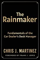 The Rainmaker: Fundamentals of the Car Dealer's Desk Manager