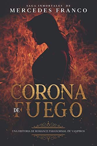 Corona de Fuego (Oferta Especial 3 Libros En 1) Colección Especial De Vampiros En Español: Libros de Novelas de Vampiros. Las mejores historias de Suspenso, Romance y Fantasía Paranormal