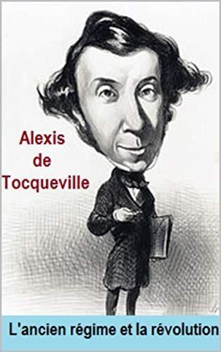 Alexis de Tocqueville :L'ancien régime et la révolution (French Edition)