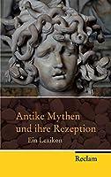 Antike Mythen und ihre Rezeption: Ein Lexikon