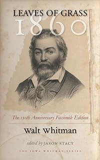 Leaves of Grass, 1860: The 150th Anniversary Facsimile Edition (Iowa Whitman Series)