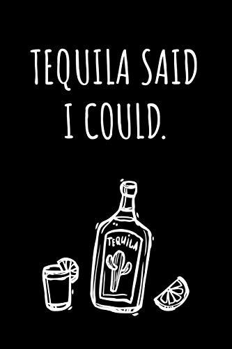 Tequila said I could.: 6x9 blank ruled Journal & Notebook, funny Gift for Tequila Lovers, Tequila Drinkers and Best Friend loving Mexican Drinks