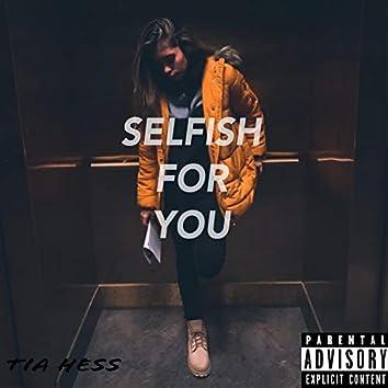 Selfish for You