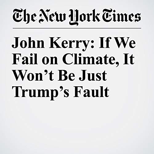 John Kerry: If We Fail on Climate, It Won't Be Just Trump's Fault audiobook cover art