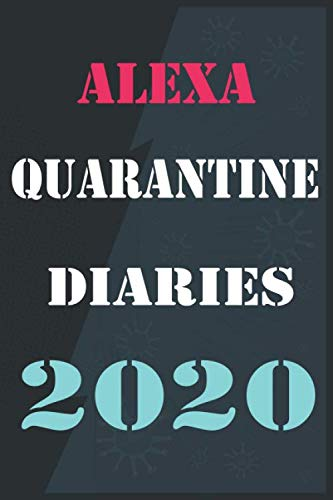 ALEXA Quarantine diaries 2020: Lined Notebook / Journal Gift for girls and women names  ALEXA Quarantine diaries 2020, 110 Pages, 6x9, Soft Cover, Matte Finish