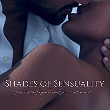 Shades of Sensuality: Piano Emotions for Your Love and Your Intimate Moments