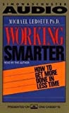 Working Smarter: How to Get More Done in Less Time