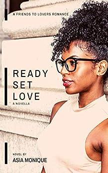Ready Set Love: a novella by [Asia Monique]