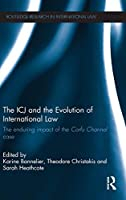 The ICJ and the Evolution of International Law: The Enduring Impact of the Corfu Channel Case (Routledge Research in International Law)