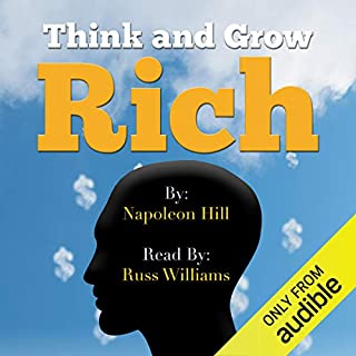 Think and Grow Rich - Read by Russ Williams                   By:                                                                                                                                 Napoleon Hill                               Narrated by:                                                                                                                                 Russ Williams                      Length: 10 hrs and 15 mins     3 ratings     Overall 5.0