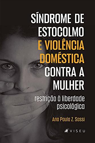 Síndrome de Estocolmo e violência doméstica contra a mulher: restrição à liberdade psicológica