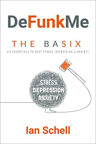 DeFunkMe: The Basix: Six Essentials to Beat Stress, Depression and Anxiety (DeFunkMe - Live a Better Life, Healthy Living, Happiness, Meditation, Mindfulness, Joy) (English Edition)