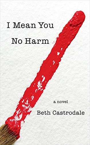 I Mean You No Harm: A Novel by [Beth Castrodale]