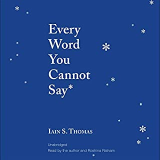 Every Word You Cannot Say                   By:                                                                                                                                 Iain S. Thomas                               Narrated by:                                                                                                                                 Iain S. Thomas,                                                                                        Roshina Ratnam                      Length: 2 hrs     9 ratings     Overall 5.0