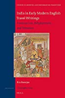 India in Early Modern English Travel Writings (Studies in Medieval and Reformation Traditions)