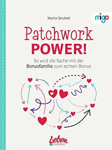 """Patchwork Power!: So wird die Sache mit der Bonusfamilie zum echten Bonus (Die \""""Leben & erziehen\""""-(Familien)Ratgeber)"""