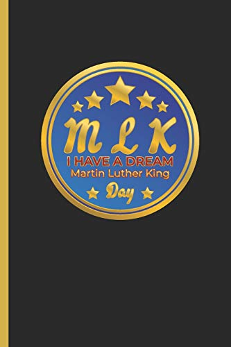 M L K I Have A Dream Martin Luther King Day: Martin Lurther King Holiday Notebook / Journal Lined Paper