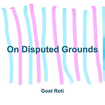 On Disputed Grounds