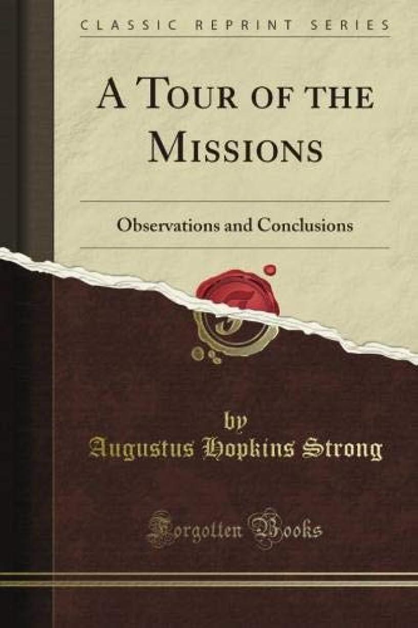 不実専らスプレーA Tour of the Missions: Observations and Conclusions (Classic Reprint)