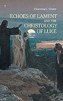 Echoes of Lament in the Christology of Luke's Gospel (Ntm)
