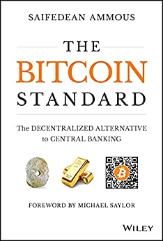 The Bitcoin Standard: The Decentralized Alternative to Central Banking (English Edition) par [Saifedean Ammous]