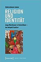 Religion und Identitaet: Junge Marokkaner in Deutschland - das Beispiel Frankfurt