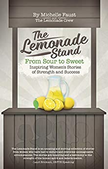 The Lemonade Stand by [Michelle Faust, Veronica Bahn, Kristine Binder, Lynn Brown, Aislinn Ellis, Mayra Hawkins, Alicia Laszewski, Davina Lyons, Dr. Kristy Morgan, Vickie Mudra, Karianne Munstedt, Tracy O'Malley, Holly Pasut, Elena Porter, Barbara Regis, Samantha Root, Charlotte Shaff, Kate Weeks, Donita Bath Wheeler ]