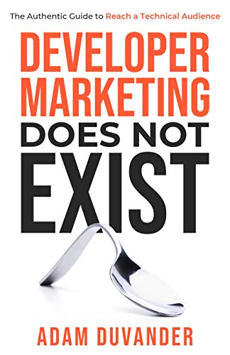 Developer Marketing Does Not Exist: The Authentic Guide to Reach a Technical Audience Front Cover