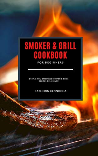 SMOKER & GRILL COOKBOOK FOR BEGINNERS: Simple! you can make smoker & grill recipes delicious (English Edition)