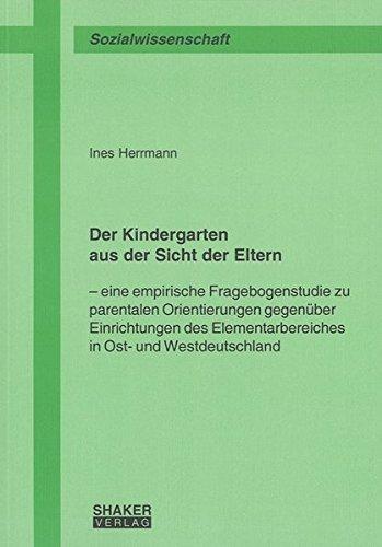 Der Kindergarten aus der Sicht der Eltern: Eine empirische Fragebogenstudie zu parentalen Orientierungen gegenüber Einrichtungen des ... (Berichte aus der Sozialwissenschaft)