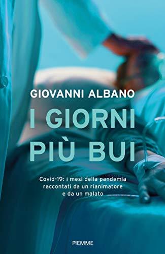 I giorni più bui: Covid-19: i mesi della pandemia raccontati da un rianimatore e da un malato (Italian Edition)