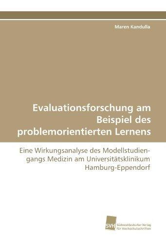 Evaluationsforschung am Beispiel des problemorientierten Lernens: Eine Wirkungsanalyse des Modellstudiengangs Medizin am Universitätsklinikum Hamburg-Eppendorf